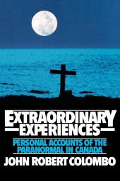 Extraordinary Experiences: Personal Accounts of the Paranormal in Canada
