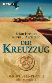 Der Kreuzzug: Der Wüstenplanet - Die Legende 2 - Roman