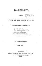 Darnley: Or, The Field of the Cloth of Gold, Volume 3