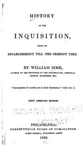 History of the Inquisition: From Its Establishment Till the Present Time