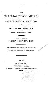 The Caledonian Muse: A Chronological Selection of Scotish Poetry from the Earliest Times