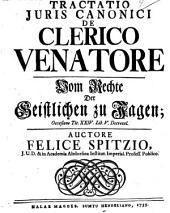Tractatio Juris Canonici De Clerico Venatore Vom Rechte Der Geistlichen zu Jagen: Occasione Tit. XXIV. Lib. V. Decretal