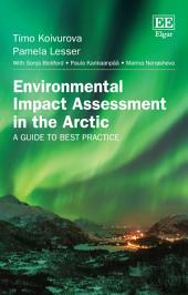 Environmental Impact Assessment in the Arctic: A Guide to Best Practice