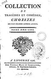 Collection de tragedies et comedies, choisies des plus celebres auteurs anciens. ... Tome premier [-douzieme]: 11
