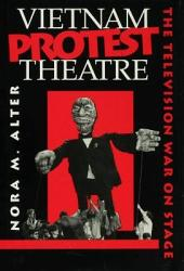 Vietnam Protest Theatre: The Television War on Stage