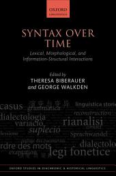 Syntax over Time: Lexical, Morphological, and Information-Structural Interactions