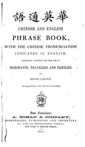 Chinese and English Phrase Book: With the Chinese Pronunciation Indicated in English, Specially Adapted for the Use of Merchants, Travelers and Families