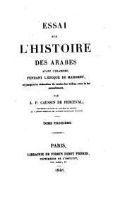 Essai sur l'histoire des Arabes avant l'Islamisme, pendant l'époque de Mahomet, et jusqu'à la réduction de toutes les tribus sous la loi musulmane: Volume3