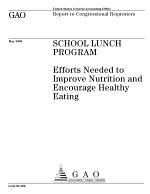 School lunch program efforts needed to improve nutrition and encourage healthy eating : report to Congressional requesters