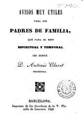 Avisos muy útiles para los padres de familia, que para su bien espiritual y temporal les dirige D. Antonio Claret