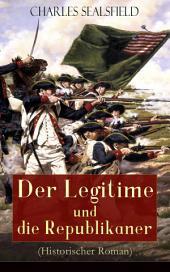 Der Legitime und die Republikaner (Historischer Roman) - Vollständige Ausgabe: Wildwestroman(Tokeah)