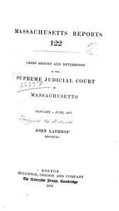 Massachusetts Reports: Decisions of the Supreme Judicial Court of Massachusetts, Volume 122