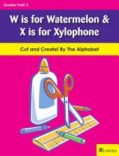W is for Watermelon & X is for Xylophone: Cut and Create! By The Alphabet
