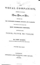The Vocal Companion, Consisting of Favourite Songs, Duets, and Glees Selected from the Copyrights of Messrs. Goulding and D'Almaine, and Comprising Many Works by the Most Celebrated Composers, Adapted for the Voice, Flute, Or Violin