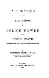 A Treatise On The Limitations Of Police Power In The United States