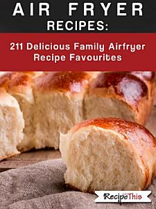 Air Fryer Recipes: 211 Delicious Family Airfryer Recipe Favourites