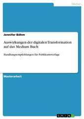 Auswirkungen der digitalen Transformation auf das Medium Buch: Handlungsempfehlungen für Publikumsverlage