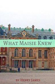What Maisie Knew  Annotated   Includes Essay and Biography  PDF
