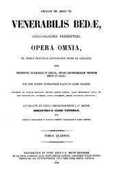 Venerabilis Bedae, Anglo-Saxonis Presbyteri Opera omnia, ex tribus praecipuis editionibus inter se collatis nempe coloniensi, duabusque in Anglia, studio ... Smith et Giles ...