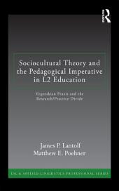 Sociocultural Theory and the Pedagogical Imperative in L2 Education: Vygotskian Praxis and the Research/Practice Divide