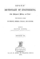 Spons' Dictionary of Engineering, Civil, Mechanical, Military, and Naval; with Technical Terms in French, German, Italian, and Spanish: Volume 3