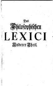 Philosophisches Lexicon, darinnen die in allen Theilen der Philosophie ... fürkommenden Materien ... erkl. ... nach Alphabetischer Ordnung: Band 2