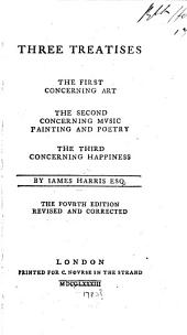 Three Treatises: The First Concerning Art : the Second Concerning Mvsic Painting and Poetry : the Third Concerning Happiness