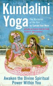 Kundalini Yoga: The Mysteries of the Fire: Ancient Secrets of Hinduism Revealed