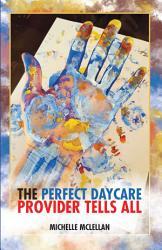 The Perfect Daycare Provider Tells All Book PDF
