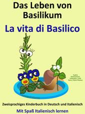 Das Leben von Basilikum - La vita di Basilico: Kostenfreies zweisprachiges Kinderbuch in Deutsch und Italienisch