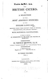 The British Cicero: or, A selection of the most admired speeches in the English language; arranged under three distinct heads of popular, parliamentary, and judicial oratory: with historical illustrations: to which is prefixed, an introduction to the study and practice of eloquence, Volume 1