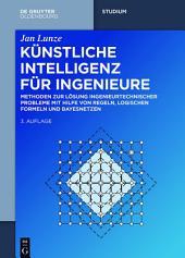 Künstliche Intelligenz für Ingenieure: Methoden zur Lösung ingenieurtechnischer Probleme mit Hilfe von Regeln, logischen Formeln und Bayesnetzen, Ausgabe 3