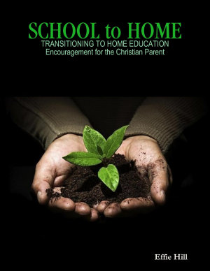 School to Home   Transitioning to Home Education   Encouragement for the Christian Parent