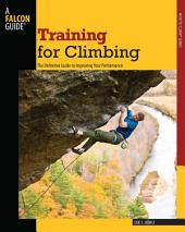 Training for Climbing: The Definitive Guide to Improving Your Performance, Edition 2