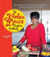 The Kitchen Diva's Diabetic Cookbook: 150 Healthy, Delicious Recipes for Diabetics and Those Who Dine with Them