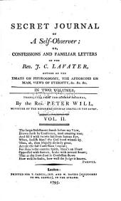 Secret Journal of a Self-observer: Or, Confessions and Familiar Letters of the Rev. J. C. Lavater, Volume 2