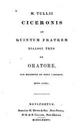 M. Tulii Ciceronis ad quintum fratrem dialogi tres de oratore: cum excerptis ex notis variorum
