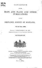 Catalogue of the Maps and Plans and Other Publications of the Ordnance Survey of Scotland, to 1st June, 1894