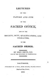 Lectures on the Nature and End of the Sacred Office: And on Dignity, Duty, Qualifications, and Character, of the Sacred Order
