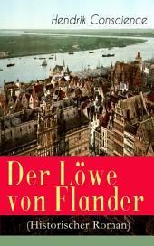 Der Löwe von Flander (Historischer Roman) - Vollständige Ausgabe: Die Goldene-Sporen-Schlacht: Eine Geschichte aus dem hundertjährigen Krieg