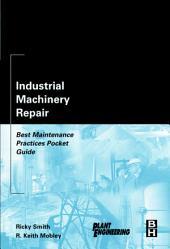 Industrial Machinery Repair: Best Maintenance Practices Pocket Guide