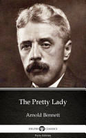 The Pretty Lady by Arnold Bennett   Delphi Classics  Illustrated  PDF