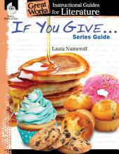 Instructional Guides for Literature: If You Give . . . Series Guide