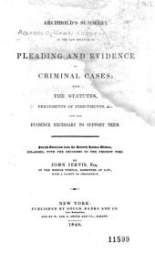 Archbold's Summary of the Law Relative to Pleading and Evidence in Criminal Cases: With the Statutes, Precedents of Indictments, &c., and the Evidence Necessary to Support Them