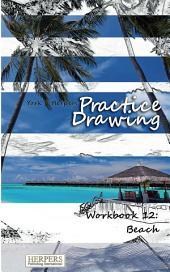 Practice Drawing - Workbook 12: Beach