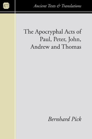 The Apocryphal Acts of Paul  Peter  John  Andrew  and Thomas