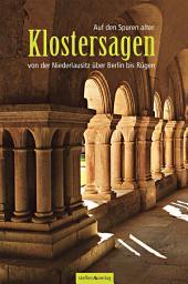 Auf den Spuren alter Klostersagen: von der Niederlausitz über Berlin bis Rügen