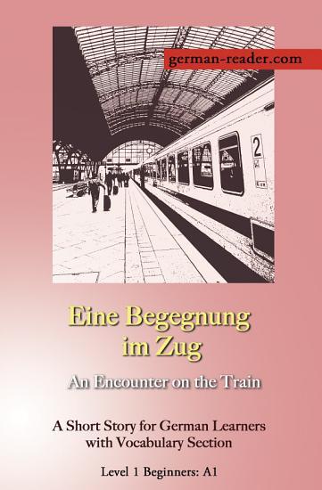 German Reader  Level 1 Beginners  A1   Eine Begegnung im Zug PDF