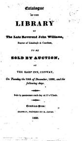 Catalogue of the library of the late reverend John Williams ... to be sold by auction ... on ... the 19th of December, 1826, and the following days