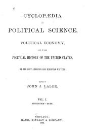 Cyclopaedia of Political Science, Political Economy, and of the Political History of the United States: Volume 1